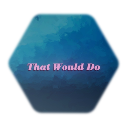 'That Would Do'  -  Original Song