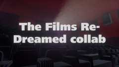 The Films Re-Dreamed Collab