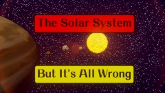 The Solar System But It's All Wrong - Short Presentation