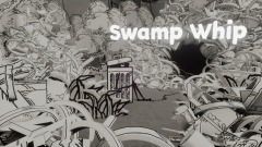 Swamp Whip : A Short Tale About Garbage