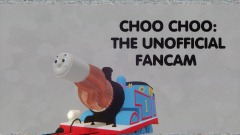 CHOO CHOO: THE UNOFFICIAL FANCAM