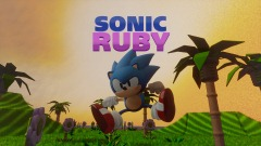 Sonic Ruby Early Testing Grounds (MASSIVE OVERHAUL IN WORKS)