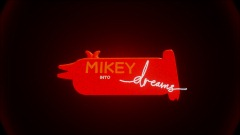 Mikey Into Dreams opening