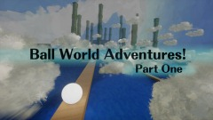 Ball World Adventures! Part One