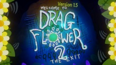 Drag Flower 2 The Exit